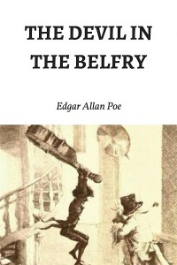 The Devil in the Belfry - Edgar Allan Poe