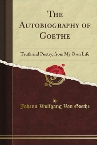 The autobiography of Goethe - Goethe