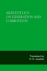 On Generation and Corruption ( On Coming to Be and Passing Away)