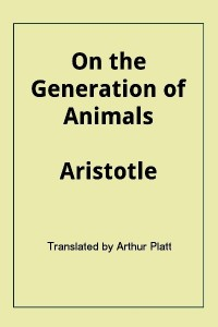 On the Generation of Animals ( De Generatione Animalium)