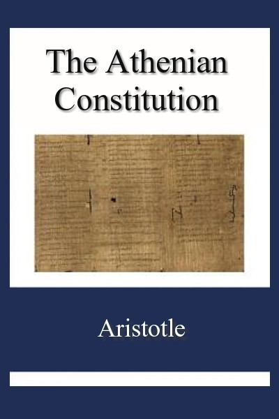 The Athenian Constitution (Athenaion Politeia)
