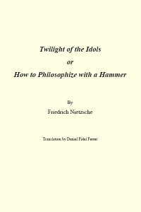 Twilight of the Idols or How to Philosophize with a Hammer - Friedrich Nietzsche
