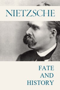 Fate and history - Friedrich Nietzsche