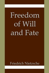 Freedom of Will and Fate - Friedrich Nietzsche
