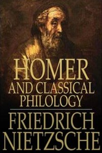 Homer and the classical philology - Friedrich Nietzsche