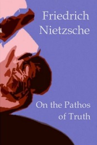 On the Pathos of Truth - Friedrich Nietzsche