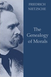 The Genealogy of Morals - Friedrich Nietzsche